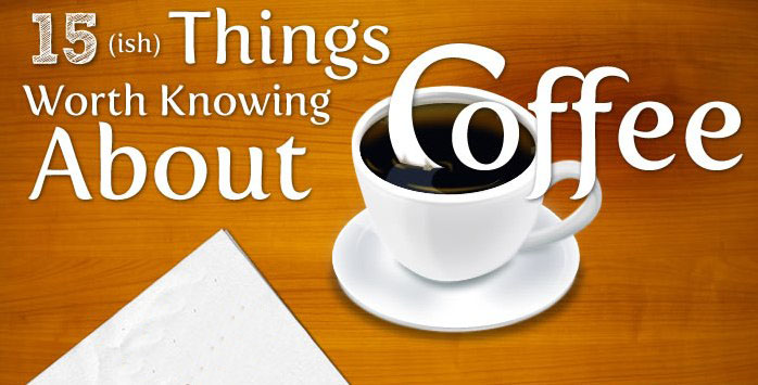 15 Things Worth Knowing About Coffee - The Oatmeal
